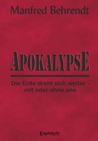 Apokalypse: Die Erde dreht sich weiter - mit oder ohne uns