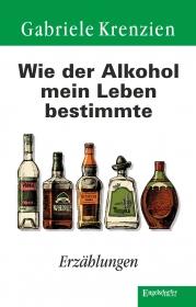 Wie der Alkohol mein Leben bestimmte