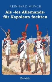 Als »les Allemands« für Napoleon fochten