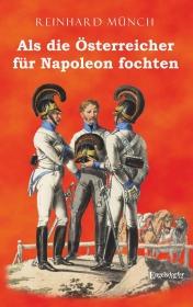Als die Österreicher für Napoleon fochten