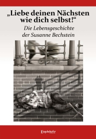 """""""Liebe deinen Nächsten wie dich selbst!"""" Die Lebensgeschichte der Susanne Bechstein"""
